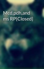 Mcd,pdh,and ms RP by Jasmine2005wolf