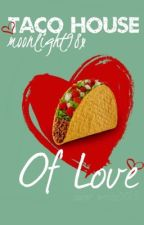 Taco House of Love by moonlight98x