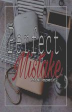 Perfect Mistake |Nesy| #1  by MrsDangoHoran