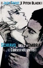 SCHIAVO DELL'OMBRA || JACK FROST X PITCH BLACK || by CorvixVolentis