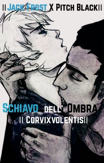 SCHIAVO DELL'OMBRA || JACK FROST X PITCH BLACK ||