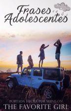 Frases adolescentes by thefavoritegirl