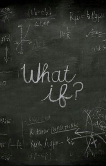 What if? [Da Revisionare]