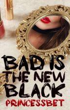 Bad is the New Black | Стервы нынче в моде by princessbet