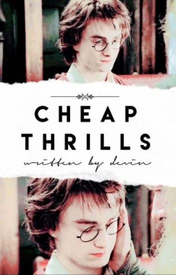 CHEAP THRILLS ↬ H. POTTER