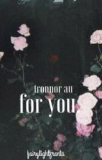 for you. -Tronnor AU by fairylightjoseph