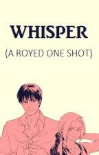Whisper: A RoyEd One Shot by NinjaVaughan