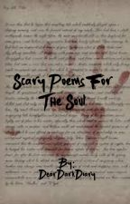 Scary Poems for the Soul by DearDarkDiary