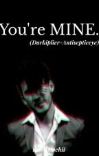 You're MINE. (DarkiplierxAntisepticeye) by moonmochii