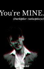 You're MINE. (DarkiplierxAntisepticeye) by moonmochii