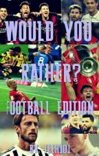 Would You Rather?  Footballer Edition by TeeH101