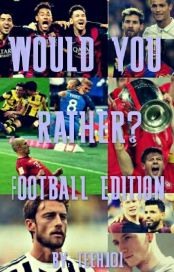 Would You Rather?  Footballer Edition