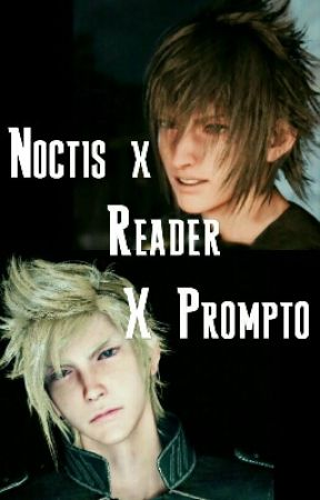 Noctis x Reader x Prompto ~One-shots\Stories by FFXVsummoner