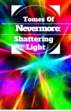 Tomes of Nevermore: Shattering Light by MaxMccrary