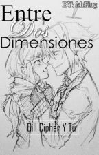 (Bill Cipher  Y Tu) Entre Dos Dimensiones by MrFlug