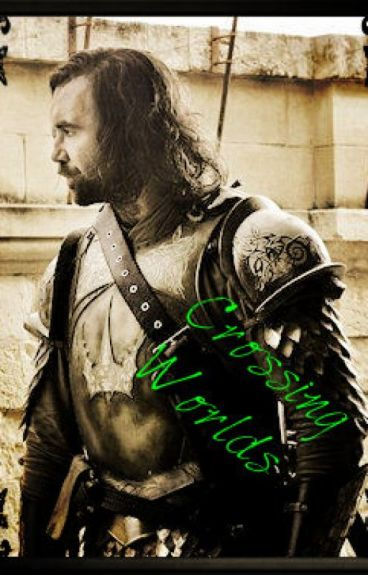 Crossing Worlds (A Sandor Clegane fanfiction.)