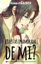 ¿Ya estas enamorada de mi? by kawaiiChibi1612