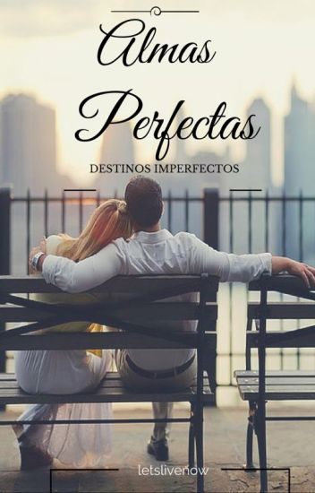 Almas Perfectas Destinos Imperfectos. PI#2 EDITANDO