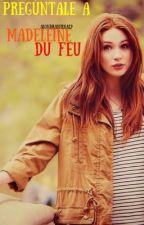 Pregúntale a Madeleine Du Feu by AlondraBernal9
