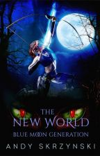 The New World: Blue Moon Generation by thorwriter7