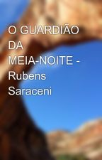 O GUARDIÃO DA MEIA-NOITE - Rubens Saraceni by barochelo