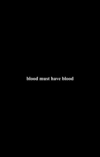 Blood Must Have Blood