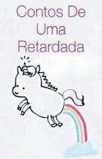 Contos De Uma Retardada by Lidih_Doritos