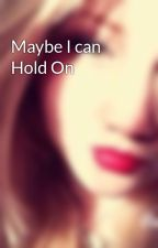 Maybe I can Hold On by BeccyBexzBecca