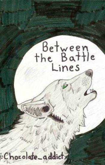 Between The Battle Lines (UNDER MAJOR EDIT!!)
