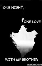 ONE NIGHT,ONE LOVE WITH MY BROTHER by overanything