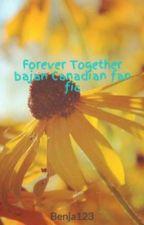Forever Together bajan Canadian fan fic by Benja123
