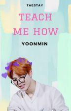 teach me how + yoonmin by TAESTAY
