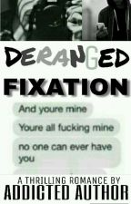 Deranged Fixation {BoyxBoy} by Addicted_Author