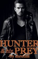 Hunter & his Prey (H&HP Series #1) by shruthii