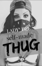 Self Made Thug (Book 1)•Editing• by Lady_Dee