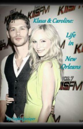 Klaus & Caroline: Life in New Orleans (Klaroline FanFic) by Sophie_Juniper