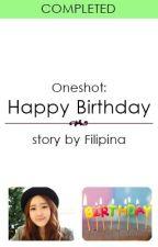 (Oneshot) Happy Birthday by Filipina