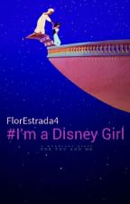 I am a Disney Girl by FlorEstrada4