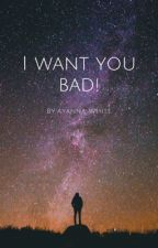 I Want You Bad (Lesbian Stories) by ayannaw0816
