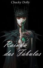 Rainha das Fábulas by ChuckyDolly