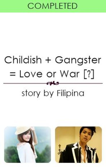 Childish + Gangster = Love or War [?]