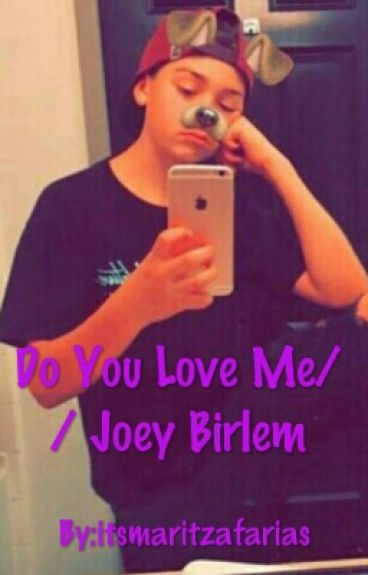 Do You Love Me// Joey Birlem
