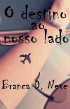 O destino ao nosso lado(Romance Lésbico) by BrancaDeNeve72