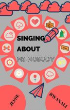 Singing About Ms Nobody #Wattys2016 by jnasheb