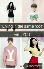 Living in the same roof with YOU by YippieYeppeo