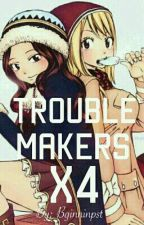 Trouble Makers x4 {Fairy-Tail FF} by Bginninpst