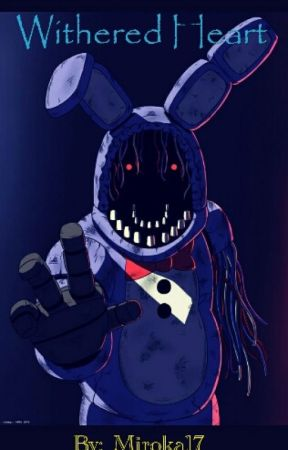 Withered Heart (Withered bonnie/Bonnie X Reader) (No Lemon) by Miroka17