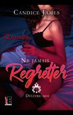 Ne jamais regretter ...  Délivre-moi Tome 1 (En correction) by Christelle_D_Auteure