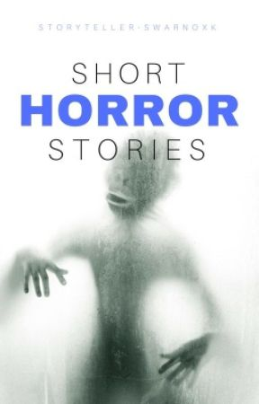 Short Horror Stories {DELETING SOON} by Storyteller-swarnoxk
