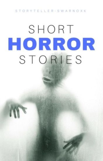 Short Horror Stories {DELETING SOON}